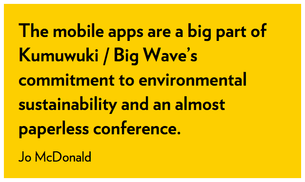 The mobile apps are a big part of Kumuwuki/ Big Wave's commitment to environmental sustainability and an almost paperless conference