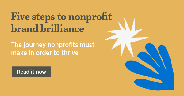 Five steps to nonprofit brand brilliance - The journey nonprofits must make in order to thrive