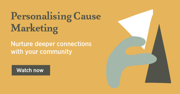 Personalising cause marketing - nurture deeper connections with your community