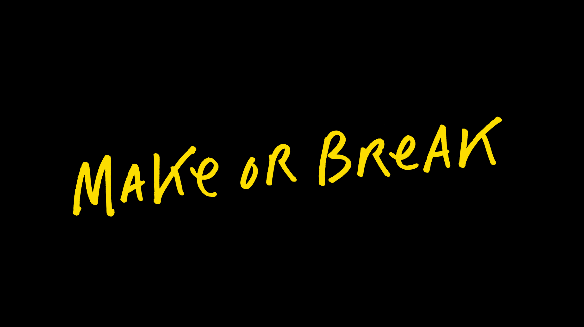 Make or Break handwritten