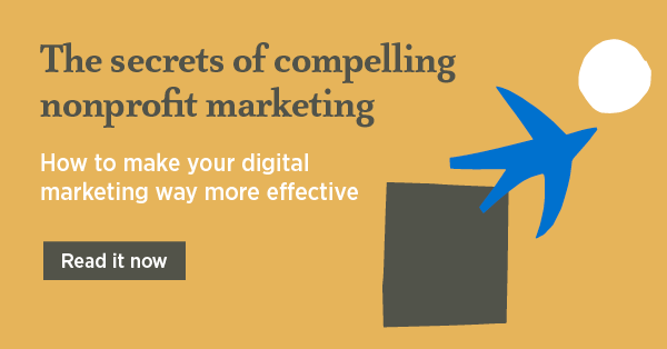 The secrets of compelling nonprofit marketing - How to make your digital marketing way more effective